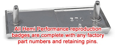 All Hemi Performance reproduction badges are complete with any factory part numbers and retaining pins
